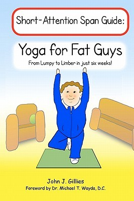 Yoga for Fat Guys: From Lumpy to Limber in Just Six Weeks