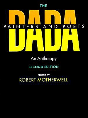 The Dada Painters and Poets by Robert Motherwell
