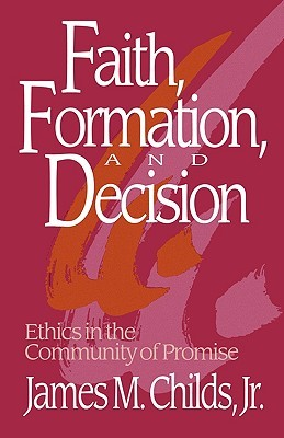 Faith, Formation and Decision by James M. Childs