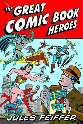 The Great Comic Book Heroes by Jules Feiffer