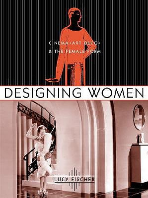 Designing Women: Cinema, Art Deco, and the Female Form (Film and Culture)