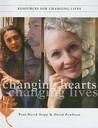 Changing Hearts, Changing Lives: Session-By-Session Guide for the Thirteen-Part DVD/CD Series on Change