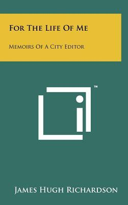 For the Life of Me: Memoirs of a City Editor