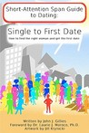 Short Attention Span Guide to Dating: : Single to First Date