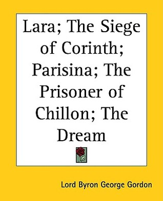 Lara; The Siege of Corinth; Parisina; The Prisoner of Chillon... by George Gordon Byron