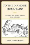 To the Diamond Mountains: A Hundred-Year Journey Through China and Korea