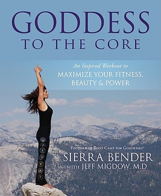 Goddess to the Core by Sierra Bender