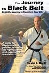 The Journey to Black Belt: Begin the Journey to Transform Your Life!