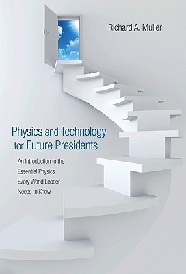 Physics and Technology for Future Presidents by Richard A. Muller