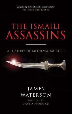 The Ismaili Assassins by James Waterson