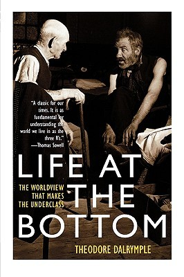 Life at the Bottom by Theodore Dalrymple
