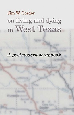 A Postmodern Scrapbook: Jim W. Corder on Living and Dying in West Texas