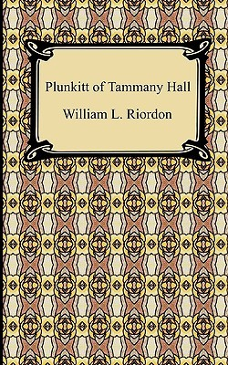 plunkitt tammany hall essay One interesting figure in tammany was the powerful practical politics expert, george washington plunkitt born in central park (in an area that was once not part of the park's territory) urban political machine in new york: tammany hall essay.