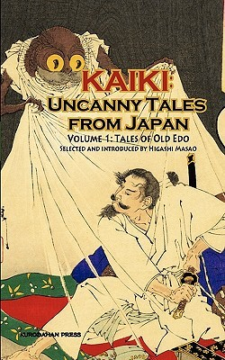 Kaiki: Uncanny Tales From Japan, Vol. 1   Tales Of Old Edo