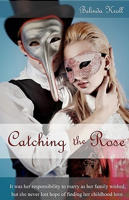 Catching the Rose by Belinda Kroll