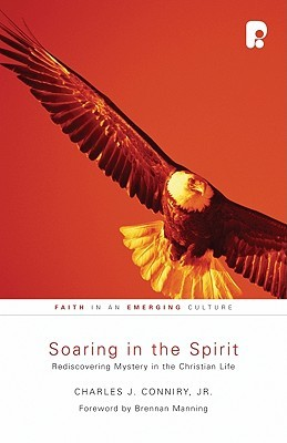 Soaring in the Spirit by Charles J. Conniry Jr.