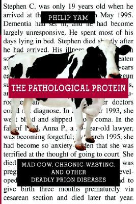 The Pathological Protein by Philip Yam
