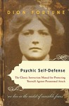 Psychic Self-Defense: The Classic Instruction Manual for ProtectingYourself Against Paranormal Attack