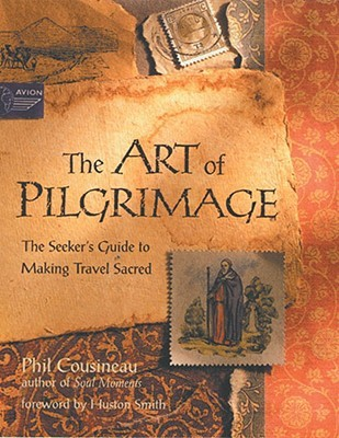 The Art of Pilgrimage by Phil Cousineau