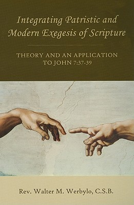 Integrating Patristic and Modern Exegesis of Scripture: Theory and an Application to John 7:37-39