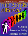 The 12 Steps: A Way Out: A Spiritual Process for Healing Damaged Emotions