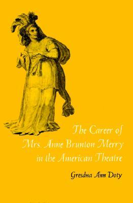 The Career of Mrs. Anne Brunton Merry in the American Theatre