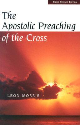 Apostolic Preaching of the Cross. Revised. by Leon Morris