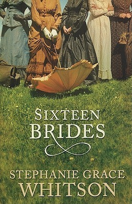Sixteen Brides by Stephanie Grace Whitson