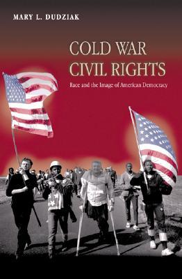Cold War Civil Rights by Mary L. Dudziak