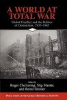 A World at Total War: Global Conflict and the Politics of Destruction, 1937 1945