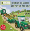 Johnny Tractor Saves the Parade [With 25 John Deere Stickers]