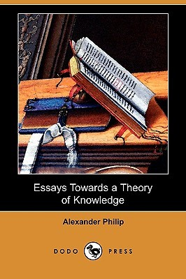 Essays Towards a Theory of Knowledge (Dodo Press)