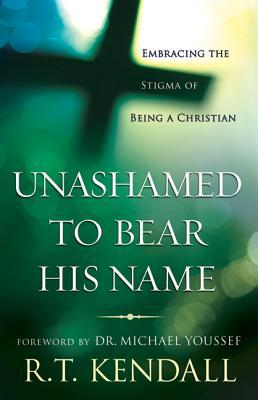 Unashamed to Bear His Name by R.T. Kendall