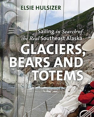 Glaciers, Bears and Totems: Sailing in Search of the Real Southeast Alaska