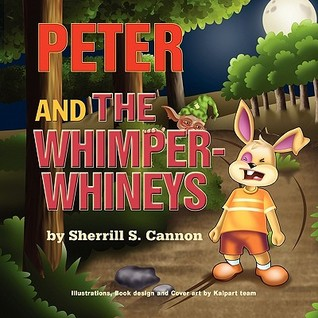 Peter and the Whimper-Whineys by Sherrill S. Cannon