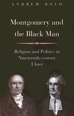 Montgomery and the Black Man: Religion and Politics in Nineteenth-Century Ulster
