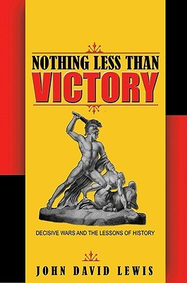 Nothing Less Than Victory: Decisive Wars and the Lessons of History