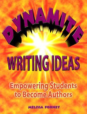 Dynamite Writing Ideas: Empowering Students to Become Authors