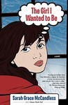 The Girl I Wanted to Be: A Novel