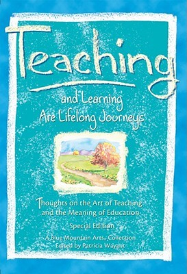Teaching and Learning Are Lifelong Journeys by Patricia Wayant