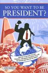 "So You Want to Be President?: Find Out If You Have the Ego, Bankroll, and Moral ""Flexibility"" to Lead the Nation and Take on the World"