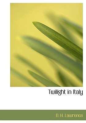 Twilight in Italy by D.H. Lawrence