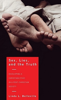 Sex, Lies, and the Truth: Developing a Christian Ethic in a Post-Christian Society