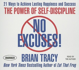 No Excuses!: The Power of Self-Discipline; 21 Ways to Achieve Lasting Happiness and Success