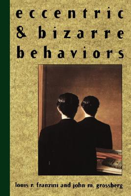 Eccentric and Bizarre Behaviors by Louis R. Franzini