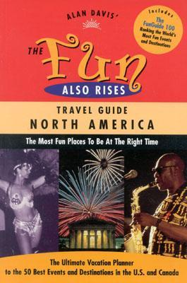 The Fun Also Rises Travel Guide North America: The Most Fun Places to Be at the Right Time