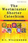 The Westminster Shorter Catechism by G.I. Williamson