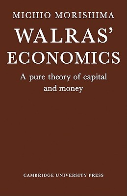 Walras' Economics: A Pure Theory of Capital and Money