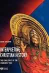 Interpreting Christian History: The Challenge of the Churches' Past