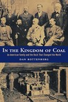 In the Kingdom of Coal: An American Family and the Rock That Changed the World
